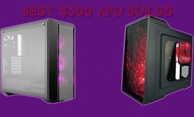 Best $300 gaming PC APU builds